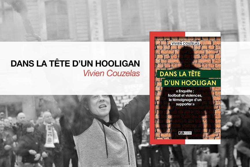 «Dans la tête d'un hooligan» vous permet de comprendre