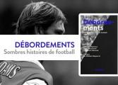 Débordements, le livre des histoires sombres (mais passionnantes) du football