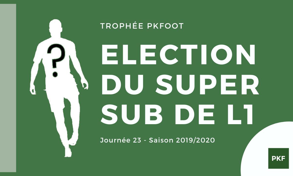 Election du Super Sub de Ligue 1 – Journée 23