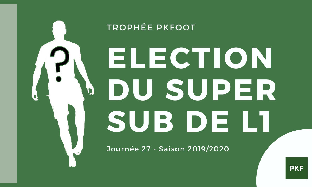 Election du Super Sub de Ligue 1 – Journée 27