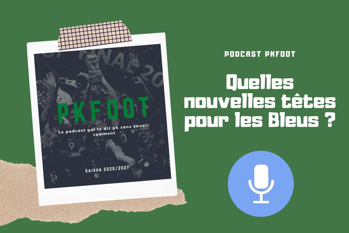 Podcast PKFoot S2 E3 : quelles nouvelles têtes pour les Bleus ?